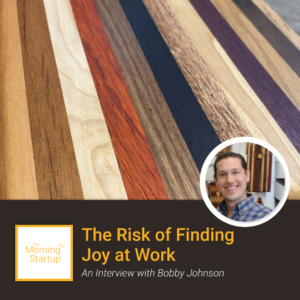 Podcast: The Risk of Finding Joy at Work